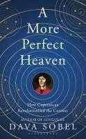 A More Perfect Heaven: How Copernicus Revolutionised the Cosmos, Sobel, Dava