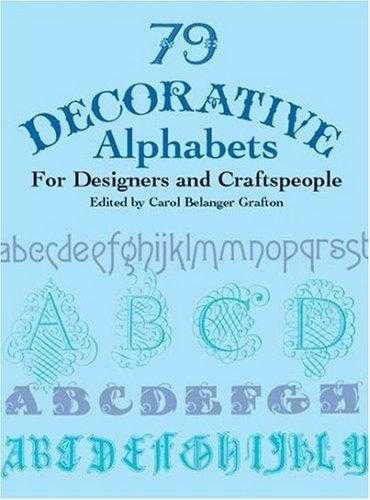 79 Decorative Alphabets for Designers and Craftspeople (Dover Pictorial Archi., Grafton, Carol Belanger