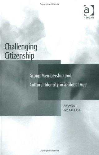 TAN, SOR-HOON - Challenging Citizenship: Group Membership and Cultural Identity in a Global Age.