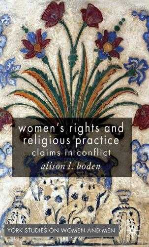 Women's Rights and Religious Practice: Claims in Conflict (Women&quote;s Stud., Boden, Alison L.
