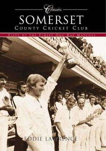 Somerset CCC: Fifty Classic One-Day Matches (Archive Photographs S.) [Paperba., Lawrence, Eddie