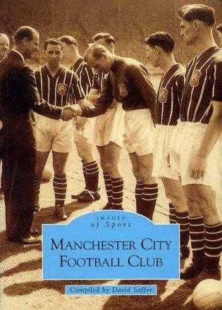 Manchester City Football Club (Archive Photographs: Images of Sport), Saffer, David