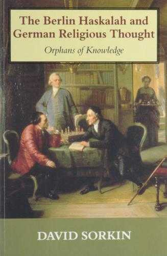 SORKIN, DAVID - The Berlin Haskalah and German Religious Thought: Orphans of Knowledge (Parke.