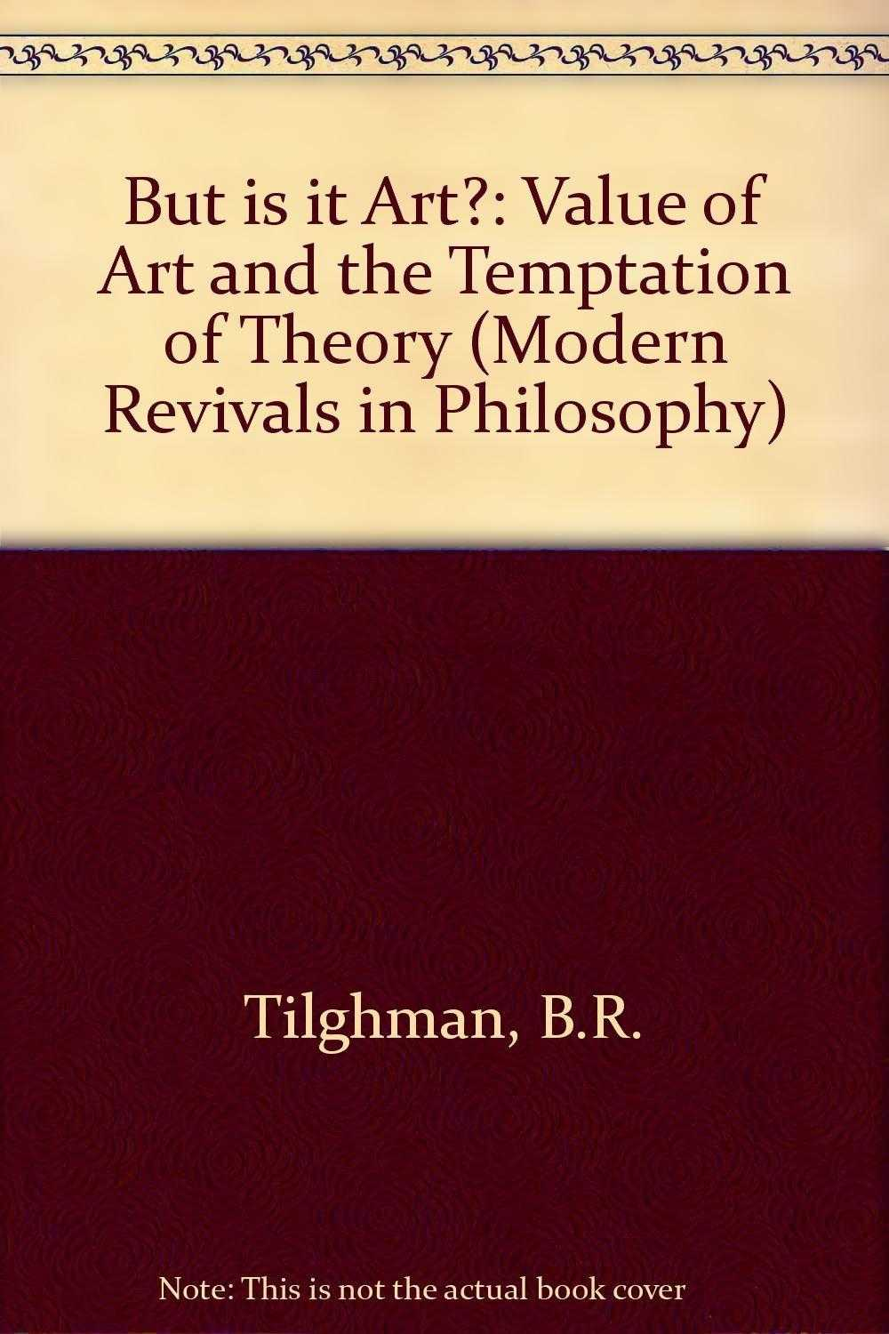 But is it Art?: Value of Art and the Temptation of Theory (Modern Revivals in., Tilghman, B. R.