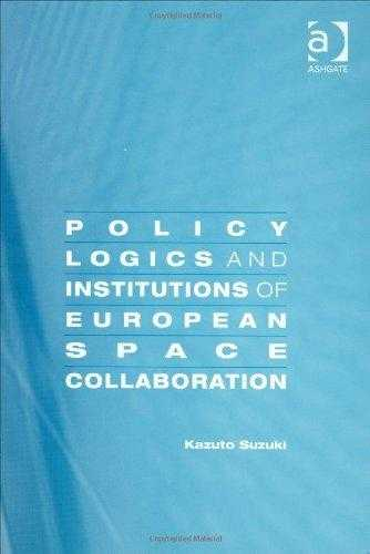 Policy Logics and Institutions of European Space Collaboration by., Suzuki, Kazuto