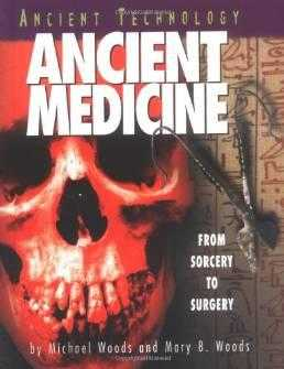 Ancient Medicine: From Sorcery to Surgery (Ancient Technology), Woods, Mary