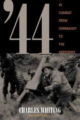 '44: In Combat from Normandy to the Ardennes, Whiting, Charles