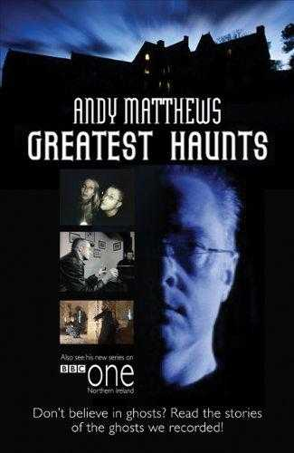 Andy Matthews' Greatest Haunts: Don't Believe in Ghosts? Read the Stories of ., Matthews, Andy