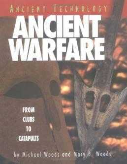 Ancient Warfare: From Clubs to Catapults (Ancient Technology), Woods, Michael