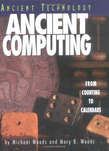 Ancient Computing: From Computing to Calendars (Ancient Technology), Woods, Michael