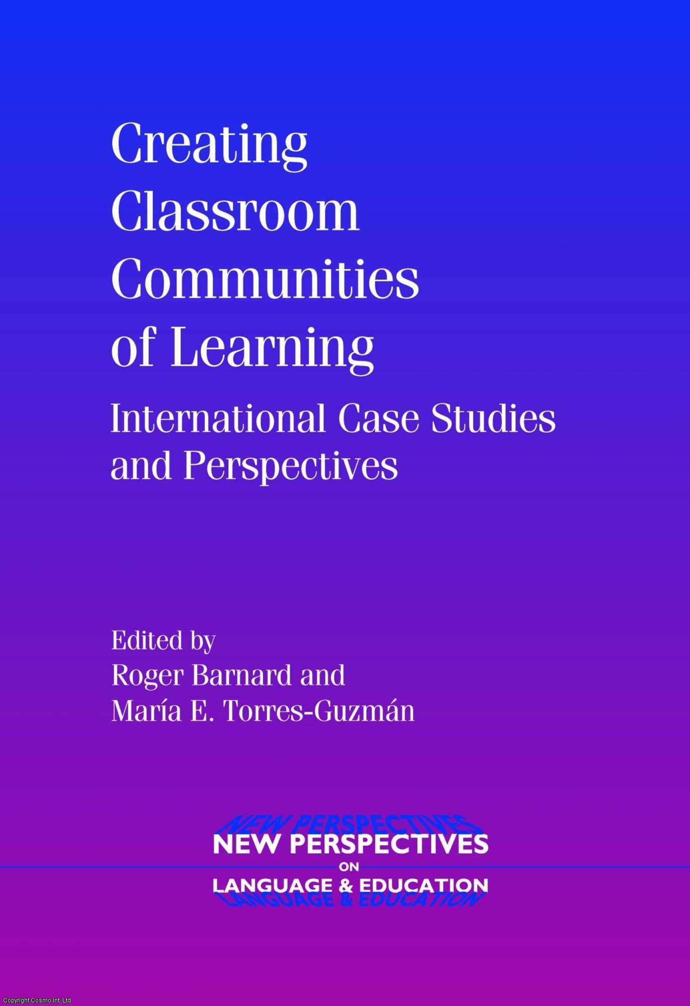 Creating Classroom Communities of Learning: International Case Studies and Pe., Barnard, Editor) Roger (Author