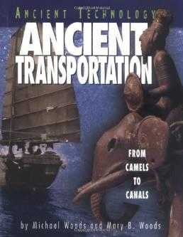 Ancient Transportation: From Camels to Canals (Ancient Technology) [Hardcover., Woods, Michael
