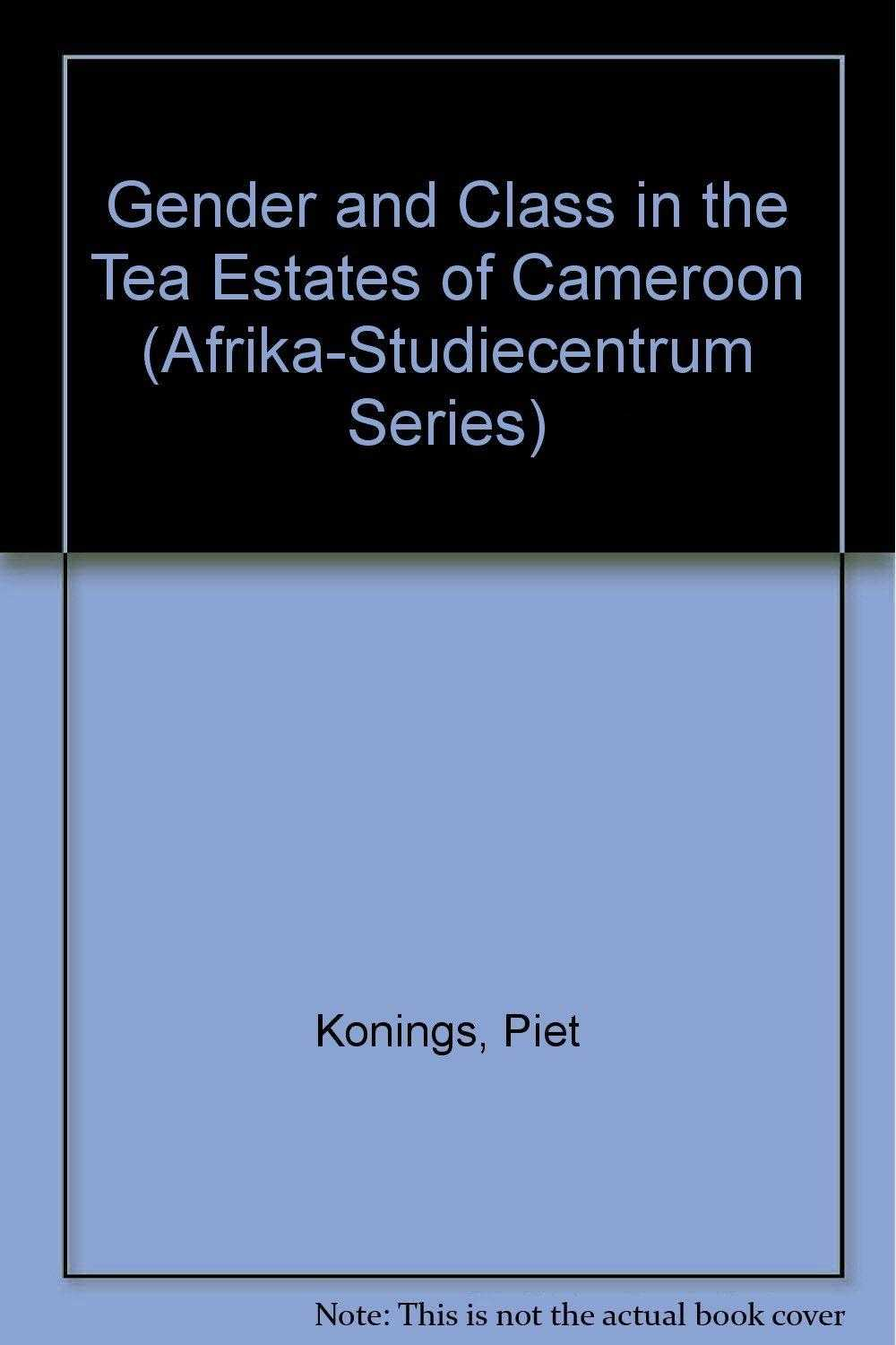 KONINGS, PIET - Gender and Class in the Tea Estates of Cameroon (Afrika-Studiecentrum Series).