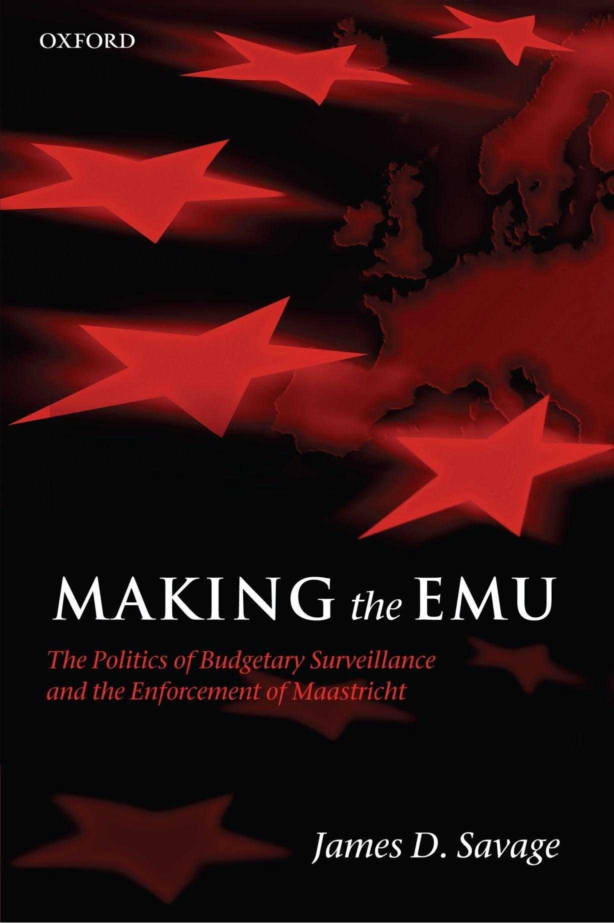 Making the Emu: The Politics of Budgetary Surveillance and the Enforcement of., Savage, James D.
