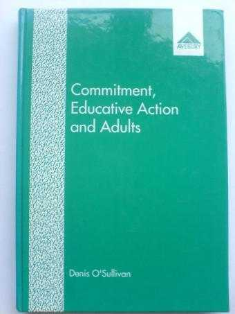 Commitment, Educative Action and Adults: Learning Programmes with a Social Pu., O'Sullivan, Denis