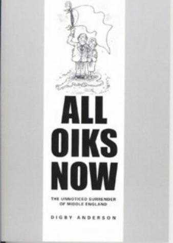 ANDERSON, DIGBY C. - All Oiks Now: The Unnoticed Surrender of Middle England