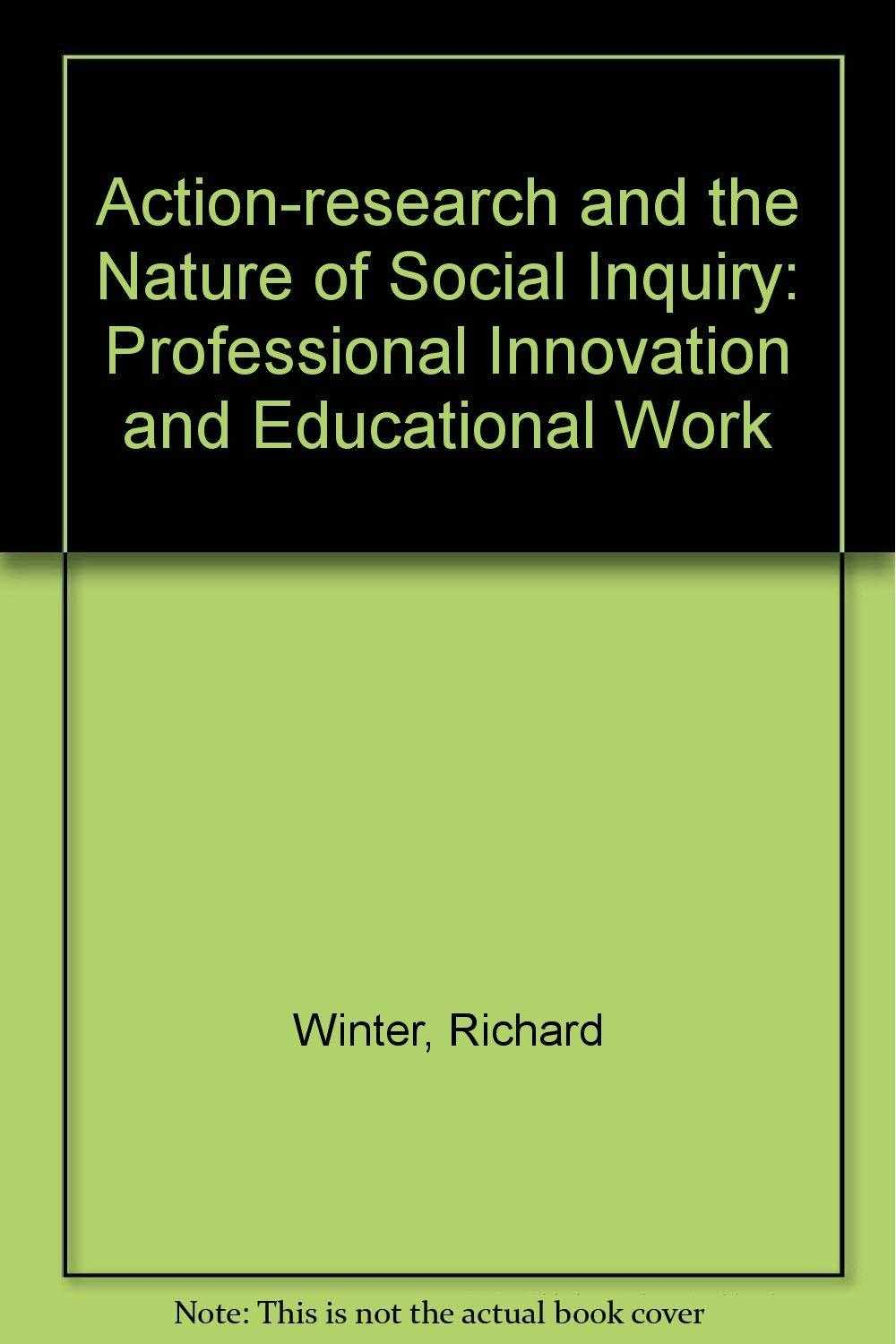 Action-research and the Nature of Social Inquiry: Professional Innovation and., Winter, Richard
