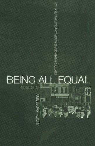 Being All Equal: Identity, Difference and Australian Cultural Practice (Globa., Kapferer, Judith