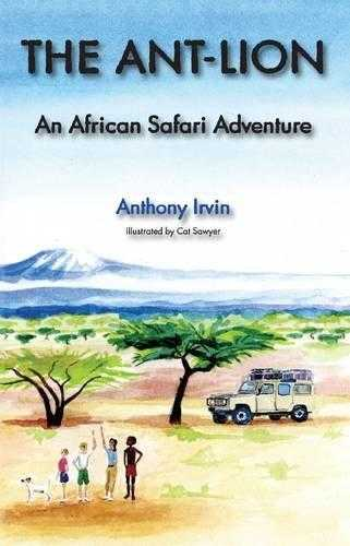IRVIN, ANTHONY - The Ant-Lion: An African Safari Adventure (African Safari Adventure Series) b.