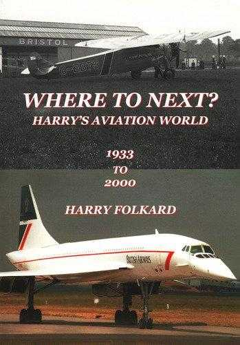 Where to Next? Harry's Aviation World 1933-2000, Folkard, Harry W.