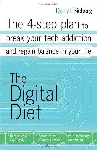 SIEBERG, DANIEL - Digital Diet: The 4-Step Plan to Break Your Addiction and Regain Balance in Y.
