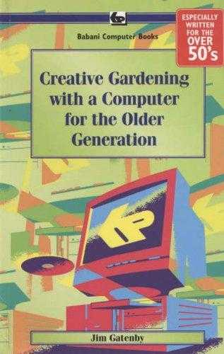 Creative Gardening with a Computer for the Older Generation, Gatenby, James