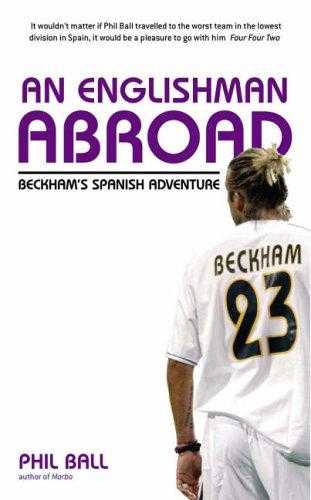 An Englishman Abroad: Beckham's Spanish Adventure, Ball, Philip