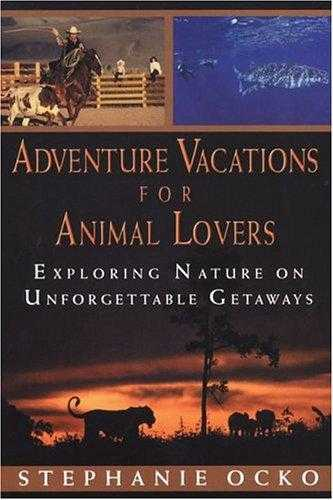 Adventure Vacations for Animal Lovers: Exploring Nature on Unforgettable Geta., Ocko, Stephanie