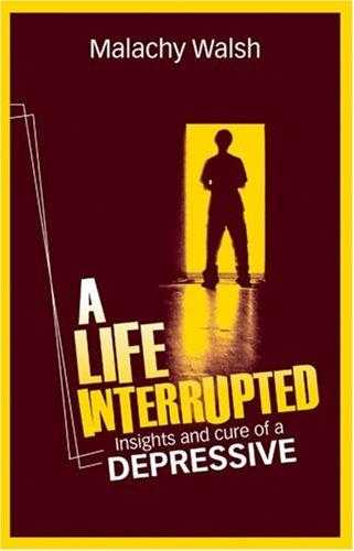 A Life Interrupted - Insights and Cure of a Depressive, Walsh, Malachy
