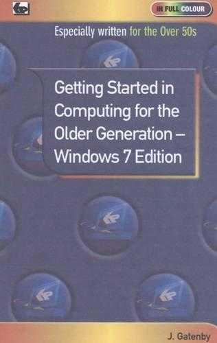 Getting Started in Computing for the Older Generation - Windows 7 Edition (In., Gatenby, Jim
