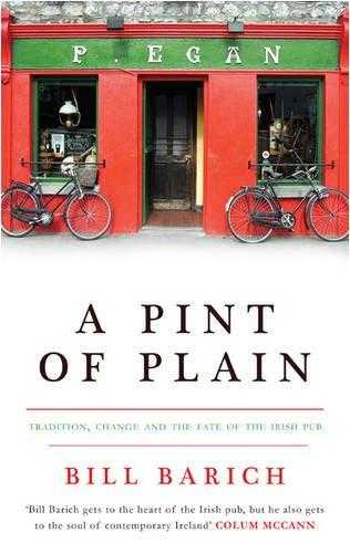 A Pint of Plain: Tradition, Change and the Fate of the Irish Pub, Barich, Bill