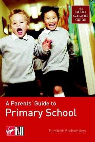 A Parents' Guide to Primary School: (In Association with the Good Schools Gu., Grahamslaw, Elizabeth