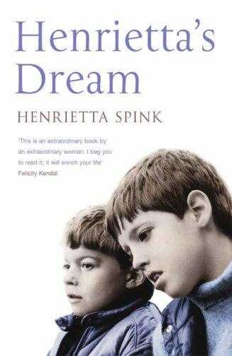 SPINK, HENRIETTA - Henrietta's Dream : A Mother's Remarkable Story of Love, Courage and Hope Aga.