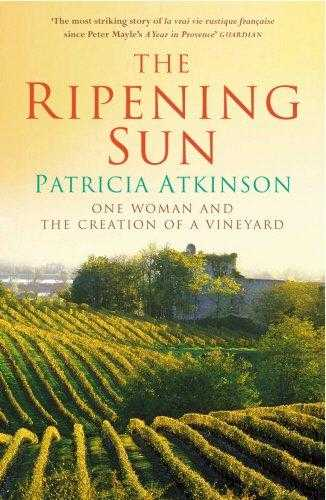 ATKINSON, PATRICIA - The Ripening Sun: One Woman and the Creation of a Vineyard
