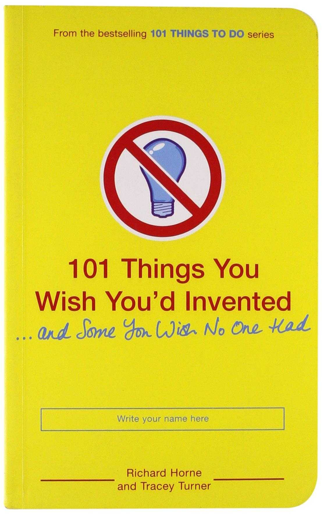 101 Things You Wish You'd Invented and Some You Wish No One Had b., Horne, Illustrator) Richard (Author