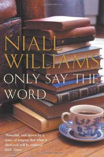 WILLIAMS, NIALL - Only Say the Word