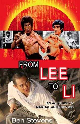 From Lee to Li: An A-Z Guide of Martial Arts Heroes, Stevens, Ben