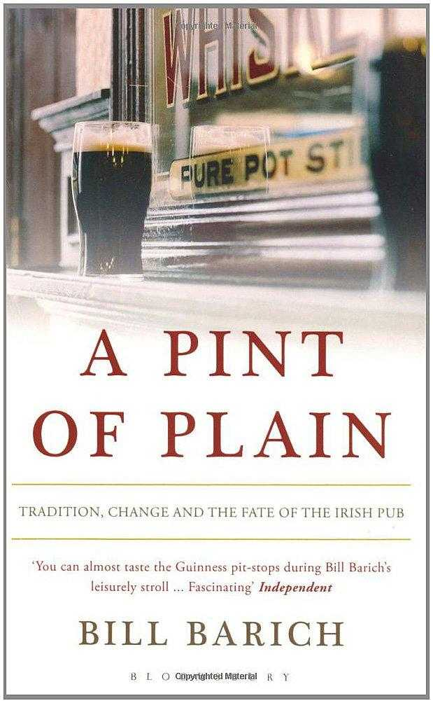 A Pint of Plain: Tradition, Change and the Fate of the Irish Pub ., Barich, Bill