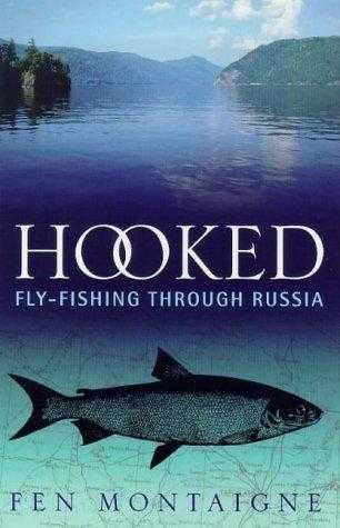 Hooked: Fly-fishing Through Russia, Montaigne, Fen