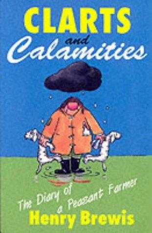 Clarts and Calamities: The Diary of a Peasant Farmer, Brewis, Illustrator) Henry (Author