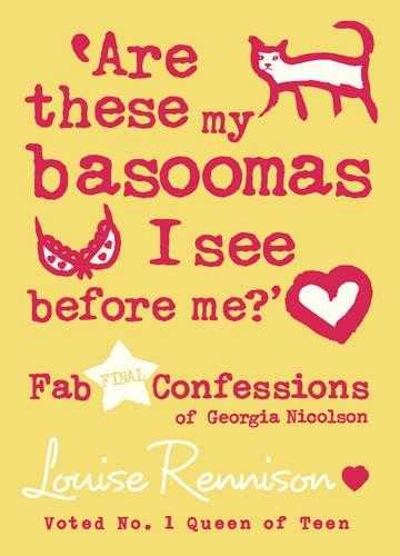 Are these my basoomas I see before me? (Confessions of Georgia Nicolson, Book., Rennison, Reader) Louise (Author