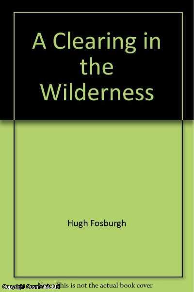 A Clearing in the Wilderness., Fosburgh, Hugh