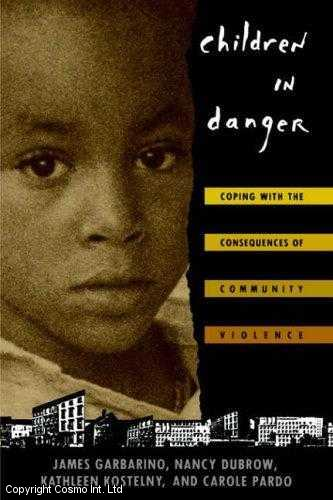 Children in Danger : Coping with the Consequences of Community Violence, Garbarino, James
