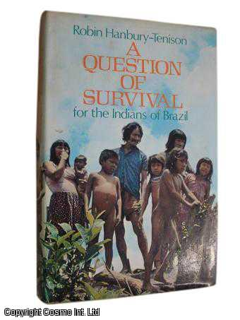 A Question of Survival for the Indians of Brazil, Hanbury-Tenison, Robin