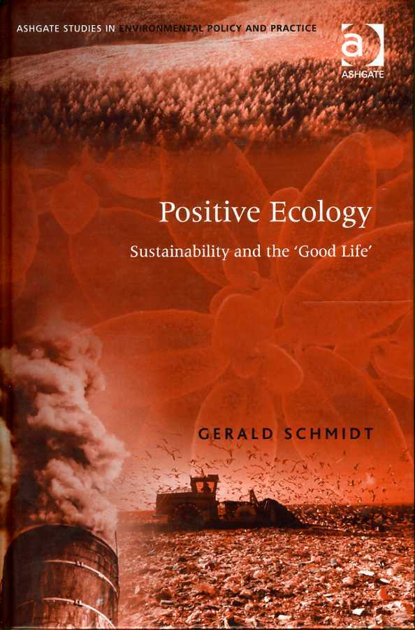 SCHMIDT, GERALD D. - Positive Ecology: Sustainability and the Good Life.