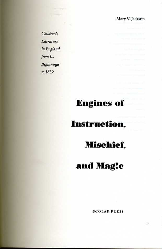 Engines of Instruction, Mischief and Mag!c [sic] : Children's Literature in England from Its Beginnings to 1839, Jackson, Mary V.