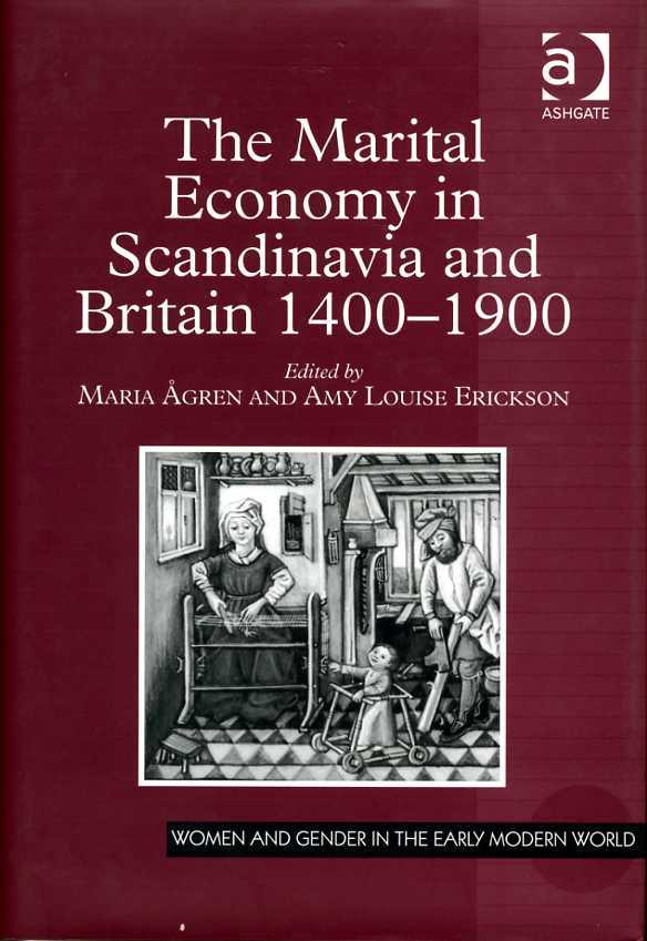 ERICKSON, AMY LOUISE (EDITOR) - The Marital Economy in Scandinavia and Britain, 1400-1900. (Women and Gender in the Early Modern World).