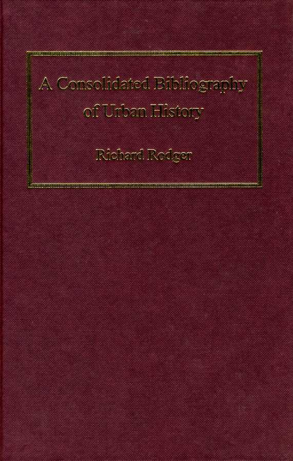 A Consolidated Bibliography of Urban History, Rodger, Richard