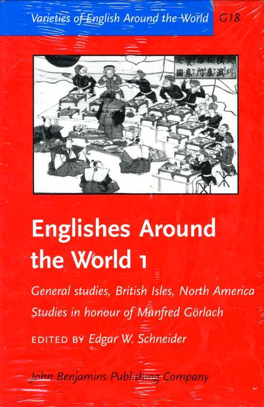 Englishes around the World: Studies in honour of Manfred G?rlach. Volume 1: General studies, British Isles, North America: Studies in Honor of Manfred ... Volume 1 (Varieties of English Around the World), Edgar W. Schneider