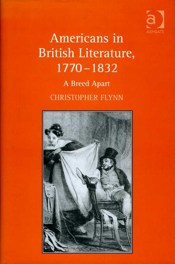 Americans in British Literature 1770-1832 : A Breed Apart, Flynn, Christopher